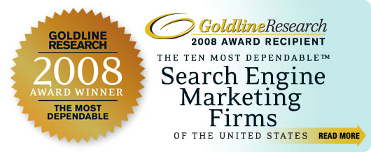 Goldline Research 2008 Award Recipient, Ten Most Dependable Search Engine Marketing Firms in the US